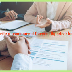 How to Write a transparent Career Objective for Resume