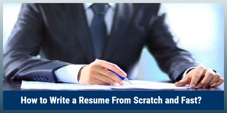 How To Write A Resume From Scratch And Fast