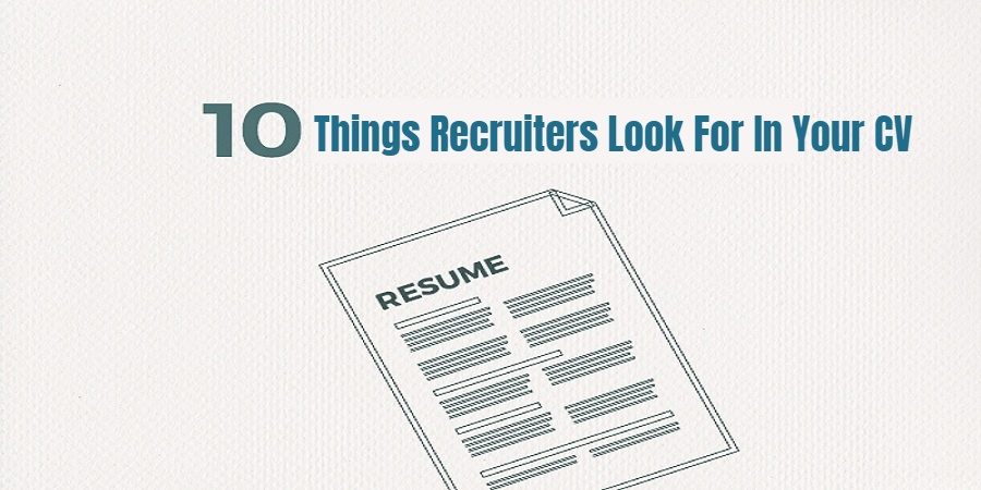 CV, 10 Things Recruiters Look For In Your CV