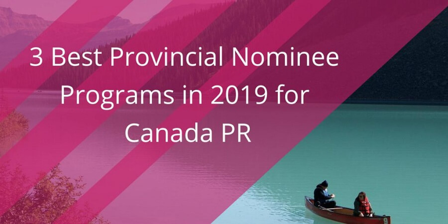 Provincial Nominee Programs, 3 Best Provincial Nominee Programs in 2019 for Canada PR