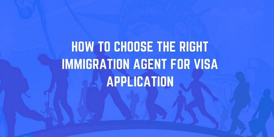 Immigration Agent, How to Choose the Right Immigration Agent for Visa Application