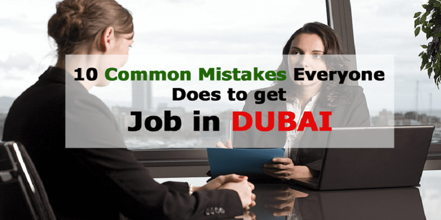 Job in Dubai, 10 Common Mistakes Everyone Does to get Job in Dubai